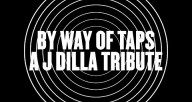 By Way Of Taps: A J Dilla Tribute (Teaser)