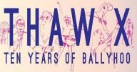 THAW X: Ten Years of Ballyhoo!